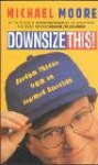 Downsize This - Michael Moore