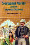 Sergeant Verity And The Imperial Diamond - Francis Selwyn