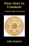 Pass Over to Freedom: 15 Jewish Tales for Passover - Libi Astaire