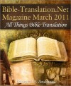 BIBLE-TRANSLATION.NET MAGAZINE: All Things Bible Translation (March 2011) - Edward D. Andrews, Leland Ryken, Rebekah Duchesneau, Sarah Laidlaw
