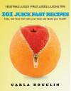 101 Juice Fast Recipes - Carla Douglin, Amanda Baker