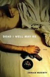 Dead I Well May Be: A Novel - Adrian McKinty