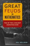 Great Feuds in Mathematics: Ten of the Liveliest Disputes Ever - Hal Hellman
