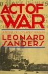 Act of War: A Novel of Love and Treason - Leonard Sanders