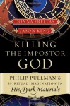 Killing the Imposter God: Philip Pullman's Spiritual Imagination in His Dark Materials - Donna Freitas, Jason Edward King