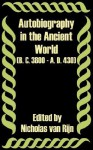 Autobiography in the Ancient World (B. C. 3800 - A. D. 430) - Nicholas Van Rijn
