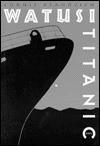 Watusi Titanic - Connie Deanovich