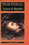 La Perra de Alejandria - Pilar Pedraza