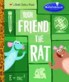 Your Friend the Rat (Little Golden Book) - Jim Capobianco, Nate Wragg, Teddy Newton, Scott Morse, Craig Foster