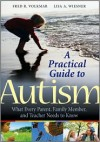 A Practical Guide to Autism: What Every Parent, Family Member, and Teacher Needs to Know - Fred R. Volkmar, Lisa A. Weisner
