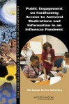 Public Engagement on Facilitating Access to Antiviral Medications and Information in an Influenza Pandemic: Workshop Series Summary - Forum on Medical and Public Health Prepa, Board on Health Sciences Policy, Institute of Medicine