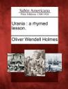 Urania: A Rhymed Lesson. - Oliver Wendell Holmes Sr.