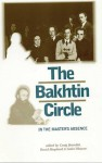 The Bakhtin Circle: In the Master's Absence - David Shepherd, Craig Brandist, Galin Tikhanov, Galin Tihanov