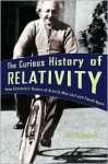 The Curious History of Relativity: How Einstein's Theory of Gravity Was Lost and Found Again - Jean Eisenstaedt, Arturo Sangalli