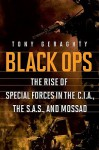 Black Ops: The Rise of Special Forces in the CIA, the SAS, and Mossad - Tony Geraghty
