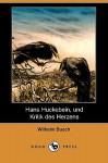 Hans Huckebein, Und Kritik Des Herzens (Dodo Press) - H.C. Wilhelm Busch