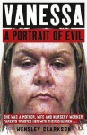 Vanessa: A Portrait Of Evil - Wensley Clarkson