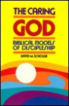 The Caring God: Biblical Models of Discipleship - David M. Scholer