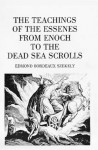 The Teachings Of The Essenes: from Enoch to the Dead Sea Scrolls - Edmond Bordeaux Szekely
