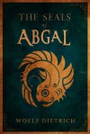 The Seals of Abgal (A Guardians of the Seals Tale) - Woelf Dietrich