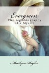 Evergreen: The Autobiography of a Mystic - Marilynn Hughes