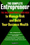 The Complete Entrepreneur: The Only Book You'll Ever Need to Manage Risk and Build Your Business Wealth - Mark A. Peterson