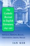 The Catholic Revival In English Literature,1845-1961: Newman, Hopkins, Belloc, Chesterton, Greene, Waugh - Ian T. Ker