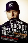 The Rocket That Fell to Earth: Roger Clemens and the Rage for Baseball Immortality - Jeff Pearlman