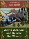 Maria Morevna and Koschei the Wizard - Alexander Afanasyev, Ivan Bilibin, Александр Афанасьев