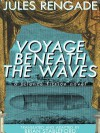 Voyage Beneath the Waves - Jules Rengade, Brian Stableford