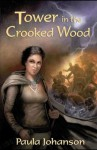 Tower In The Crooked Wood: A Novel - Paula Johanson