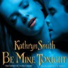 Be Mine Tonight - Kathryn Smith, Vanessa Hart