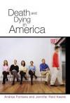 Death and Dying in America - Andrea Fontana, Jennifer Reid Keene
