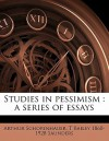 Studies in Pessimism: A Series of Essays - Arthur Schopenhauer, Thomas Bailey Saunders