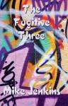 The Fugitive Three - Mike Jenkins