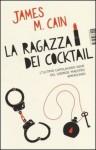 La ragazza dei cocktail - James M. Cain, Marco Rossari