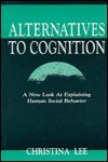 Alternatives to Cognition: A New Look at Explaining Human Social Behavior - Christina Lee