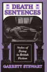 Death Sentences: Styles of Dying in British Fiction - Garrett Stewart