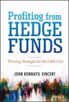 Profiting from Hedge Funds: Winning Strategies for the Little Guy - John Vincent