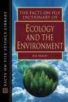 The Facts on File Dictionary of Ecology and the Environment - Jill Bailey