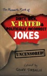 The Mammoth Book of Dirty, Sick, X-Rated and Politically Incorrect Jokes: The Ultimate Collection of X-Rated Gags - Geoff Tibballs