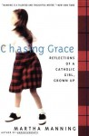 Chasing Grace: Reflections of a Catholic Girl, Grown Up - Martha Manning