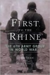 First to the Rhine: The 6th Army Group in World War II - Harry Yeide, Mark Stout