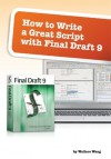 How to Write a Great Script with Final Draft 9 - Wallace Wang
