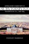 Subversives: Antislavery Community in Washington, D.C., 1828-1865 (Antislavery, Abolition, and the Atlantic World) - Stanley Harrold