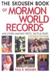 The Skousen Book of Mormon World Records and Other Amazing Firsts, Facts, and Feats - Paul B. Skousen