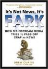 It's Not News, It's Fark - Drew Curtis