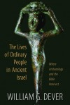 The Lives of Ordinary People in Ancient Israel: Where Archaeology and the Bible Intersect - William G. Dever
