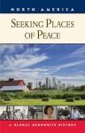 Seeking Places of Peace: A Global Mennonite History - Royden Loewen, Steven M. Nolt, John A. Lapp, C. Arnold Snyder