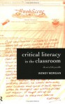 Critical Literacy In The Classroom: The Art Of The Possible - Wendy Morgan
